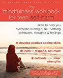 The Mindfulness Workbook for Teen Self-Harm: Skills to Help You Overcome Cutting and Self-Harming Behaviors, Thoughts, and Feelings (English Edition)