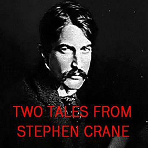 Two Tales from Stephen Crane: The Open Boat and an Episode of War  Audiolibri