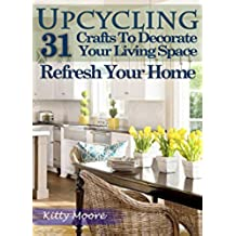 Upcycling: 31 Crafts to Decorate Your Living Space & Refresh Your Home (3rd Edition) (English Edition)