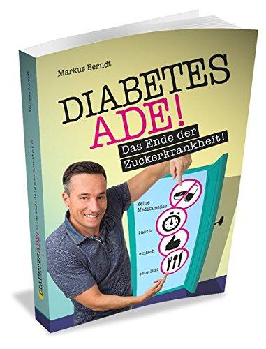 Diabetes Ade: Das Ende der Zuckerkrankheit! (Bücher Diabetes)