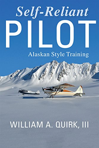 Self-Reliant Pilot: Alaskan Style Training (English Edition)
