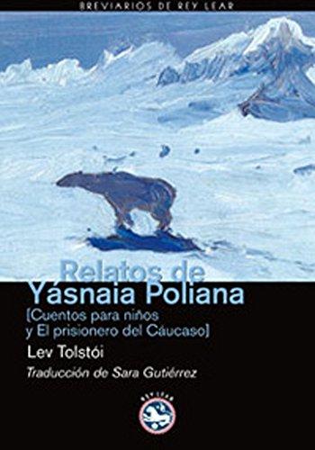 Relatos de Yásnaia Poliana: Cuentos para niños y El prisionero del Cáucaso (Breviarios de Rey Lear nº 27) por Sara Gutiérrez