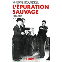 L'EPURATION SAUVAGE. Tome2, 1944-1945