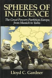 Spheres of Influence: The Great Powers Partition Europe, From Munich to Yalta by Lloyd C. Gardner (1993-04-28)