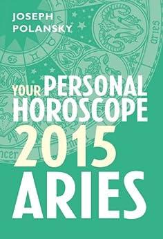 Aries 2015: Your Personal Horoscope by [Polansky, Joseph]