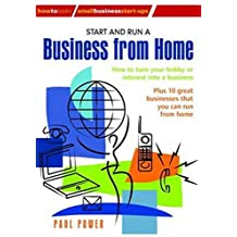 Start and Run a Business from Home: How to Turn Your Hobby or Interest into a Business: Plus 10 great businesses that you can run from home