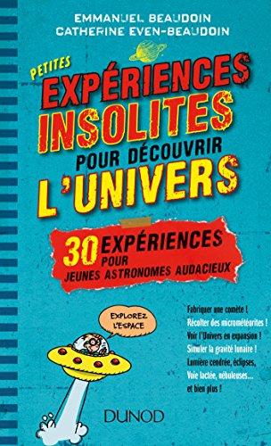 Petites expériences insolites pour découvrir l'univers - 30 expériences pour jeunes astronomes au: 30 expériences pour jeunes astronomes audacieux