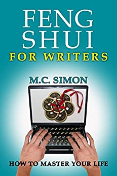 Feng Shui For Writers (How To Master Your Life Book 1) (English Edition) di [Simon, M.C.]