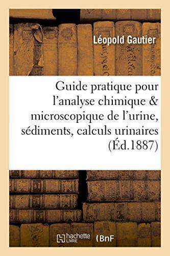 Guide pratique pour l'analyse chimique et microscopique de l'urine, des sédiments: et des calculs urinaires par Léopold Gautier