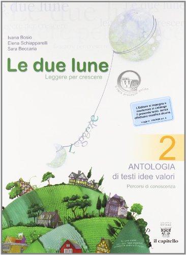 Le due lune: Antologia-Laboratori-Letteratura italiana-Prove. Per la Scuola media: 2