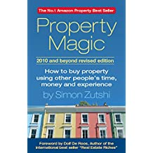 Property Magic 2010 and Beyond: How to Buy Property Using Other People's Time, Money and Experience