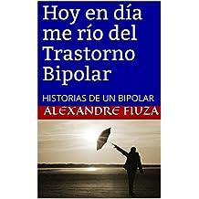 Hoy en día me río del Trastorno Bipolar: HISTORIAS DE UN BIPOLAR (Spanish Edition)