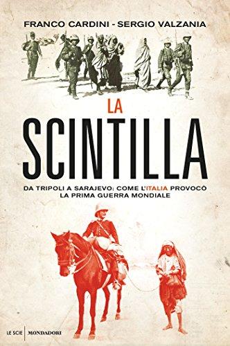 La scintilla: Quando l'Italia, con la guerra di Libia, fece scoppiare il primo conflitto mondiale