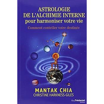 Astrologie de l'alchimie interne pour harmonier votre vie : Comment contrôler votre destinée