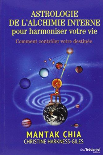 Astrologie de l'alchimie interne pour harmonier votre vie : Comment contrler votre destine