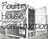 Hot to Build Poultry Houses, Chicken Cages & Chicken Coop Plans