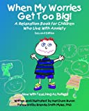 By Kari Dunn Buron - When My Worries Get Too Big!: A Relaxation Book for Children Who Live with Anxiety, Revised and Expanded Second Edition - Now with Teaching Activities! (2nd Revised edition)
