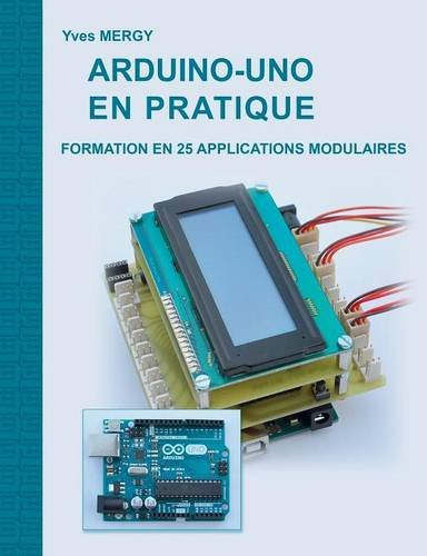 Arduino-uno en pratique : Formation en 25 applications modulaires par Yves Mergy