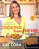 [( Cooking from the Hip: Fast, Easy, Phenomenal Meals - By Cora, Cat ( Author ) Hardcover Apr - 2007)] Hardcover