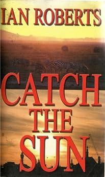 Catch the Sun (The Jan Willem Saga Book 1) (English Edition) von [Roberts, Ian]