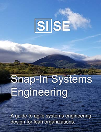 SISE: Snap-In Systems Engineering: A guide to agile systems engineering design for lean organizations. - Lean Engineering