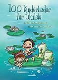 100 Kinderlieder für Ukulele - beliebte Melodien & Hits aus Film & TV: Songbook für Ukulele & Gesang - Bosworth Music