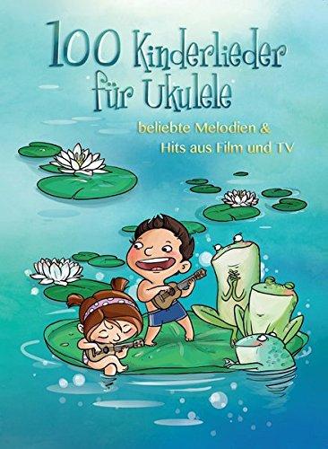 100 Kinderlieder für Ukulele - beliebte Melodien & Hits aus Film & TV: Songbook für Ukulele & Gesang