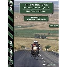 Verso Oriente - sulle ali dell'aquila (volume 1) (Versante Est)