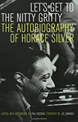 Let′s Get to the Nitty Gritty - The Autobiography of Horace Silver