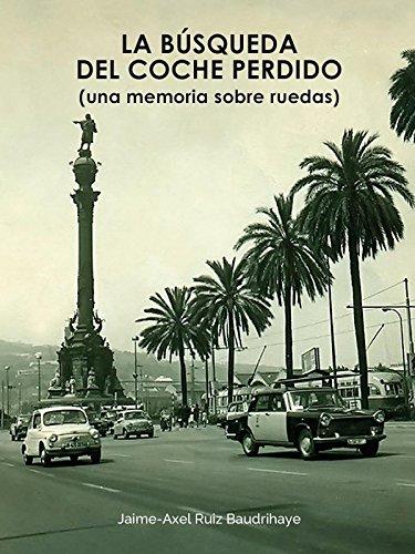 La búsqueda del coche perdido: Una memoria sobre ruedas por Jaime-Axel Ruiz Baudrihaye