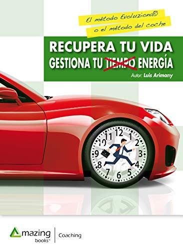 Recupera tu vida: Gestiona tu tiempo, y tu energía (Spanish Edition)