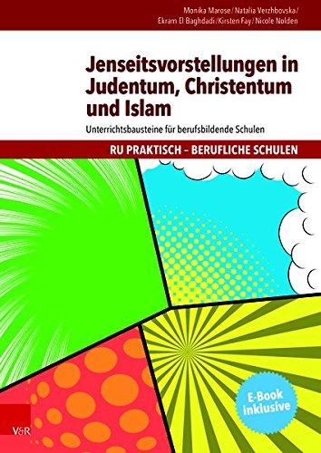Jenseitsvorstellungen in Judentum, Christentum und Islam: Unterrichtsbausteine für berufsbildende Schulen (RU praktisch - Berufliche Schulen)