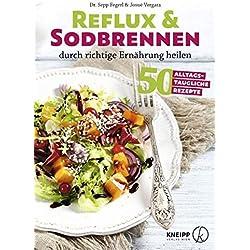 Reflux und Sodbrennen durch richtige Ernährung heilen: 70 alltagstaugliche Rezepte