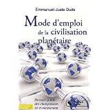 Mode d'emploi de la civilisation planétaire : Devenir acteur des changements ici et maintenant