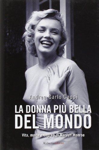 La donna pi bella del mondo. Vita morte e segreti di Marylin Monroe