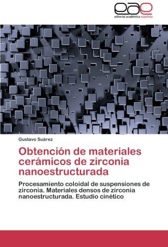 Obtencion de Materiales Ceramicos de Zirconia Nanoestructurada por Suarez Gustavo