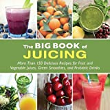 The Big Book of Juicing: More Than 150 Delicious Recipes for Fruit