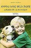 Animali amici della salute. Curarsi con la pet therapy
