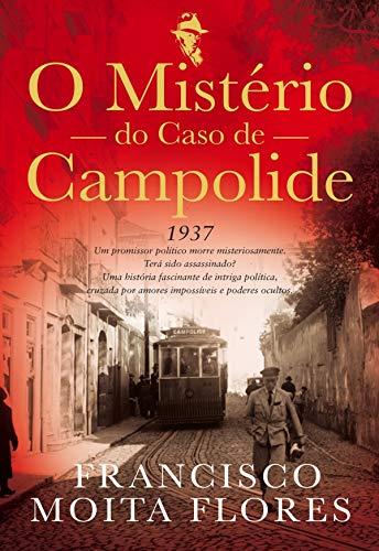 O Mistério do Caso de Campolide (Portuguese Edition) por Francisco Moita Flores