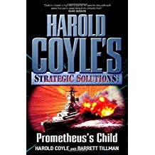 Prometheus's Child: Harold Coyle's Strategic Solutions, Inc. by Harold Coyle (2007-10-16)