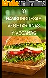 30 Recetas de Hamburguesas Vegetarianas y Veganas: Una amplia variedad de sanas y deliciosas hamburguesas (Spanish Edition)