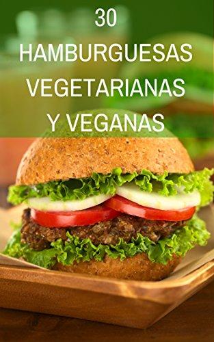30 Recetas de Hamburguesas Vegetarianas y Veganas: Una amplia variedad de sanas y deliciosas hamburguesas por Noemí Cervantes