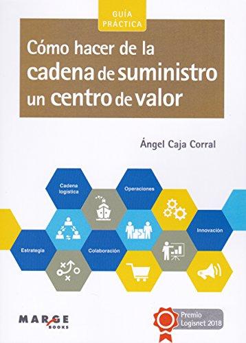 Cómo hacer de la cadena de suministro un centro de valor (Gestiona) por Ángel Caja Corral