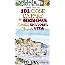 101 cose da fare a Genova almeno una volta nella vita (eNewton Manuali e guide)