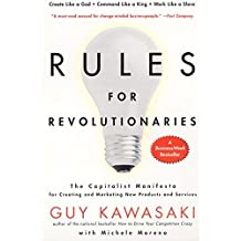 Rules For Revolutionaries: The Capitalist Manifesto for Creating and Marketing New Products and Services by Guy Kawasaki (2011-03-20)