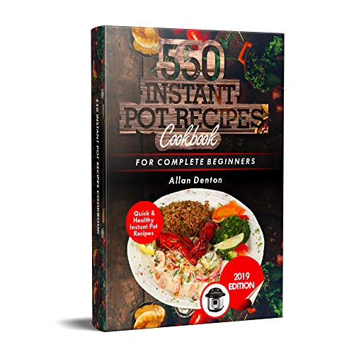 550 INSTANT POT RECIPES COOKBOOK: Quick & Healthy Instant Pot Electric Pressure Cooker Recipes For Complete Beginners (English Edition)