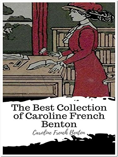 The Best Collection of Caroline French Benton: ( Best Works Including A Little Cook Book For A Little Girl, A Little Housekeeping Book for a Little Girl, The Fun of Cooking And More) (Pam Cook)