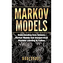 Markov Models: Understanding Data Science, Markov Models And Unsupervised Machine Learning In Python (English Edition)