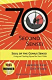 The 70-Second Sensei: Soul of the Genius Sensei: Living and Teaching Beyond the Nuts & Bolts