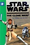 STAR WARS THE CLONE WARS T03 - LE RETOUR DE R2-D2 by JONATHAN LOIZEL (February 17,2010) - HAJEUROMAN (February 17,2010)